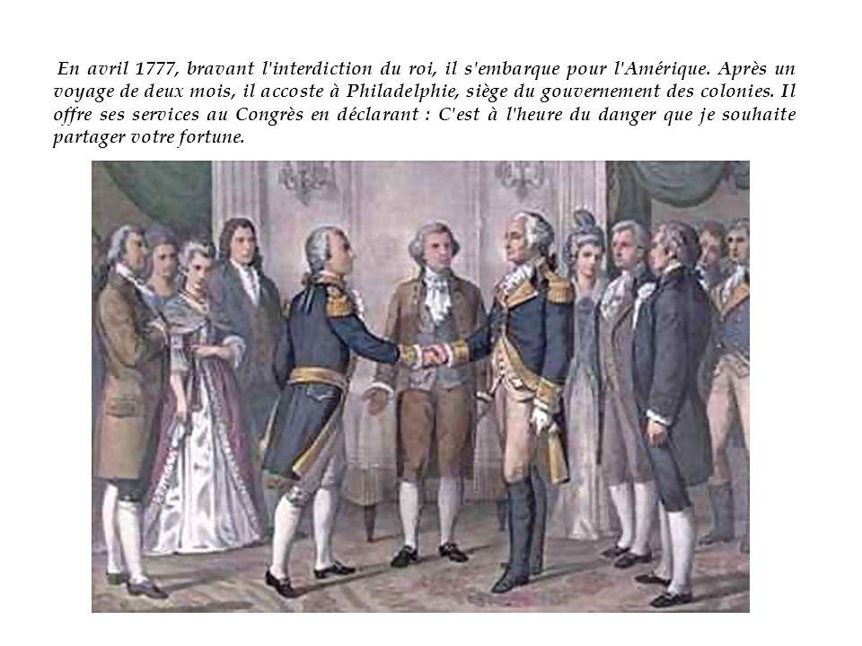 En avril 1777, bravant l interdiction du roi, il s embarque pour l Amérique.