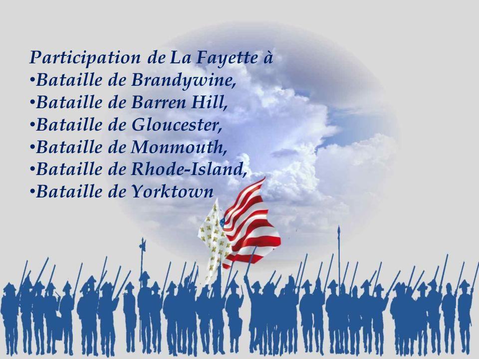 Participation de La Fayette à Bataille de Brandywine, Bataille de Barren Hill, Bataille de Gloucester, Bataille de Monmouth, Bataille de Rhode-Island, Bataille de Yorktown