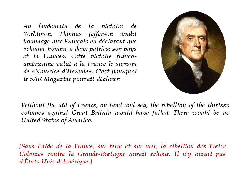 Au lendemain de la victoire de Yorktown, Thomas Jefferson rendit hommage aux Français en déclarant que «chaque homme a deux patries: son pays et la France».