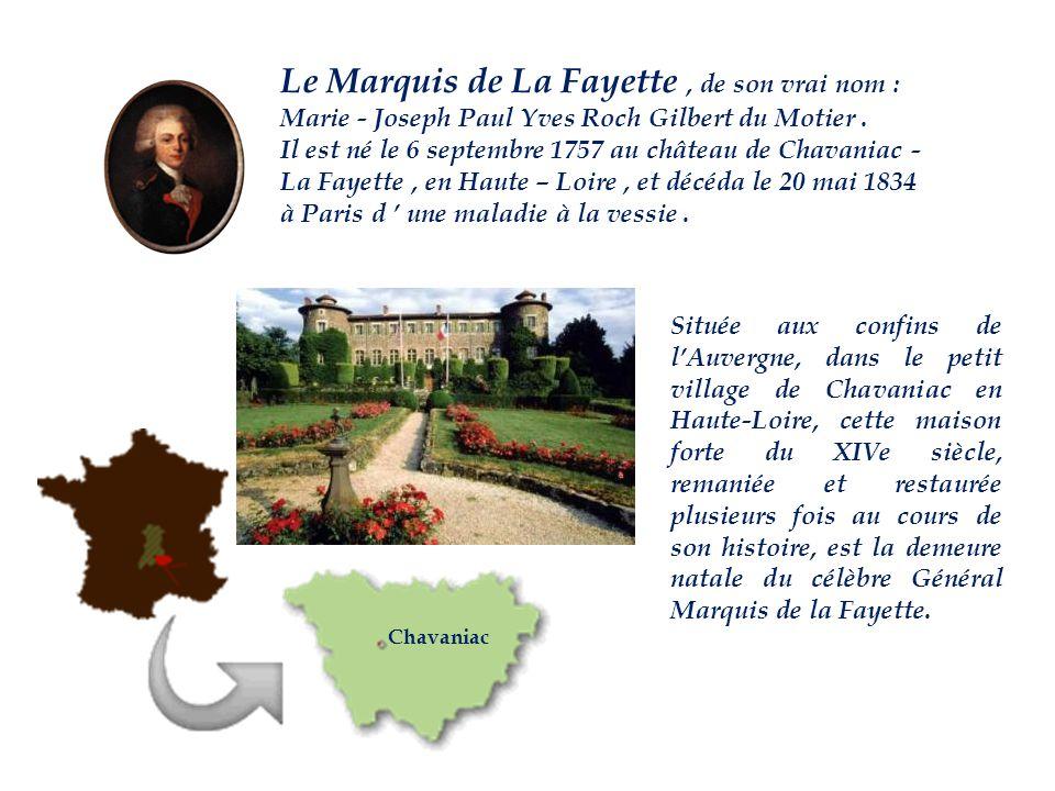 Le Marquis de La Fayette, de son vrai nom : Marie - Joseph Paul Yves Roch Gilbert du Motier.