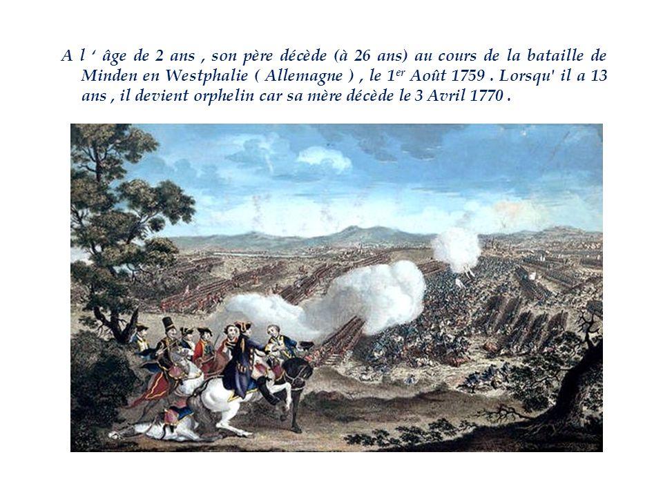 A l ' âge de 2 ans, son père décède (à 26 ans) au cours de la bataille de Minden en Westphalie ( Allemagne ), le 1 er Août 1759.
