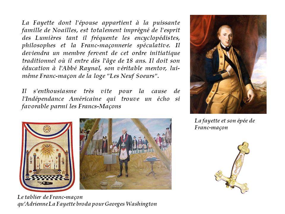 La Fayette dont l épouse appartient à la puissante famille de Noailles, est totalement imprégné de l esprit des Lumières tant il fréquente les encyclopédistes, philosophes et la Franc-maçonnerie spéculative.