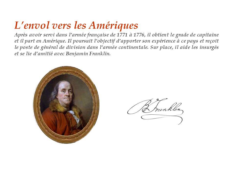 L'envol vers les Amériques Après avoir servi dans l'armée française de 1771 à 1776, il obtient le grade de capitaine et il part en Amérique.