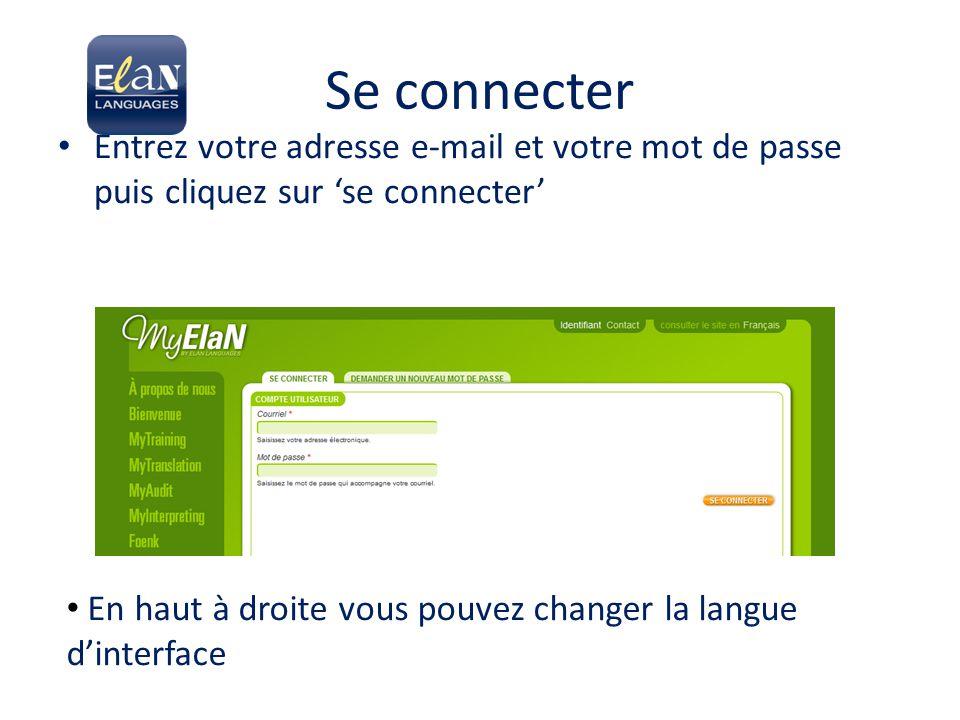 Se connecter Entrez votre adresse e-mail et votre mot de passe puis cliquez sur 'se connecter' En haut à droite vous pouvez changer la langue d'interf