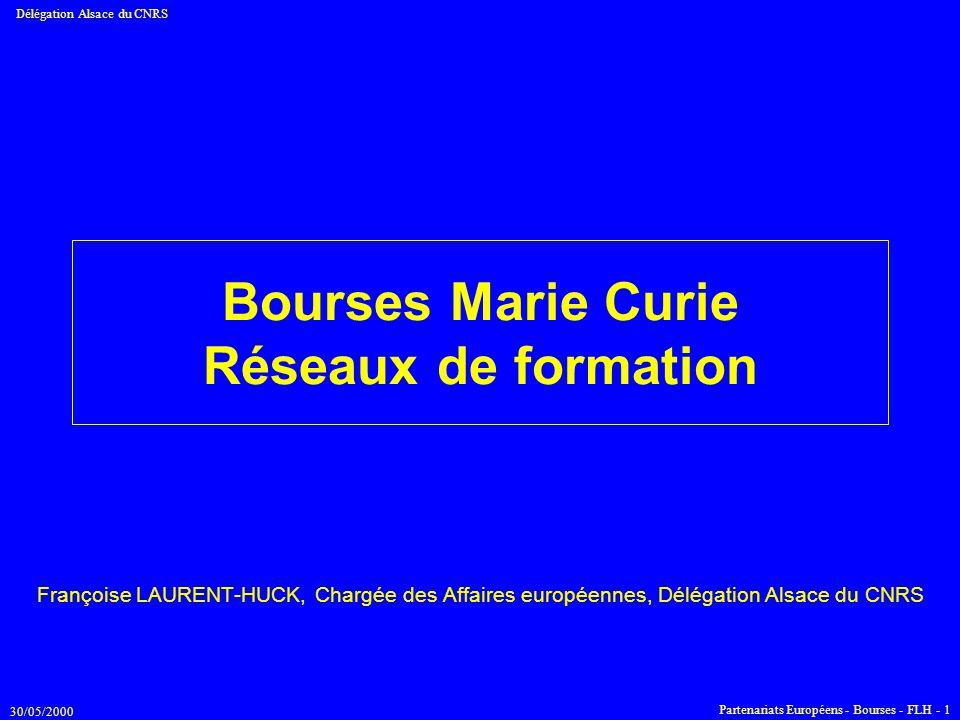 30/05/2000 Délégation Alsace du CNRS Partenariats Européens - Bourses - FLH - 1 Bourses Marie Curie Réseaux de formation Françoise LAURENT-HUCK, Charg