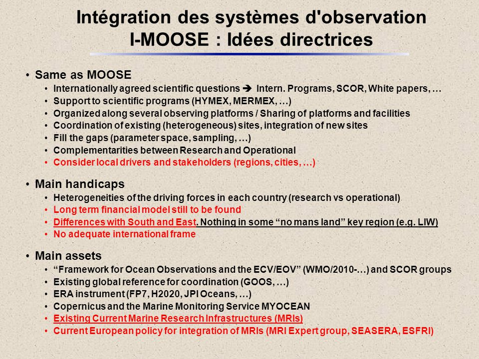 SOMBA (Algeria): a RASMER initiative, in coordination with MOOSE and SOCIB Coordination of CYCOFOS surveys with Israel (IOLR, Haifa Univ., …) and Lebanon (CNSM/CNRSL), in cooperation with OGS (Italy) and MOOSE RITMARE (Italy): Large national plan for marine and maritime research, in particular, its Marine Environment Observing System subproject TSELOS (Tunisia) RITMARE POSEIDON MOOSE SOCIB CYCOFOS SOMBA TSELOS Emerging National Observing systems