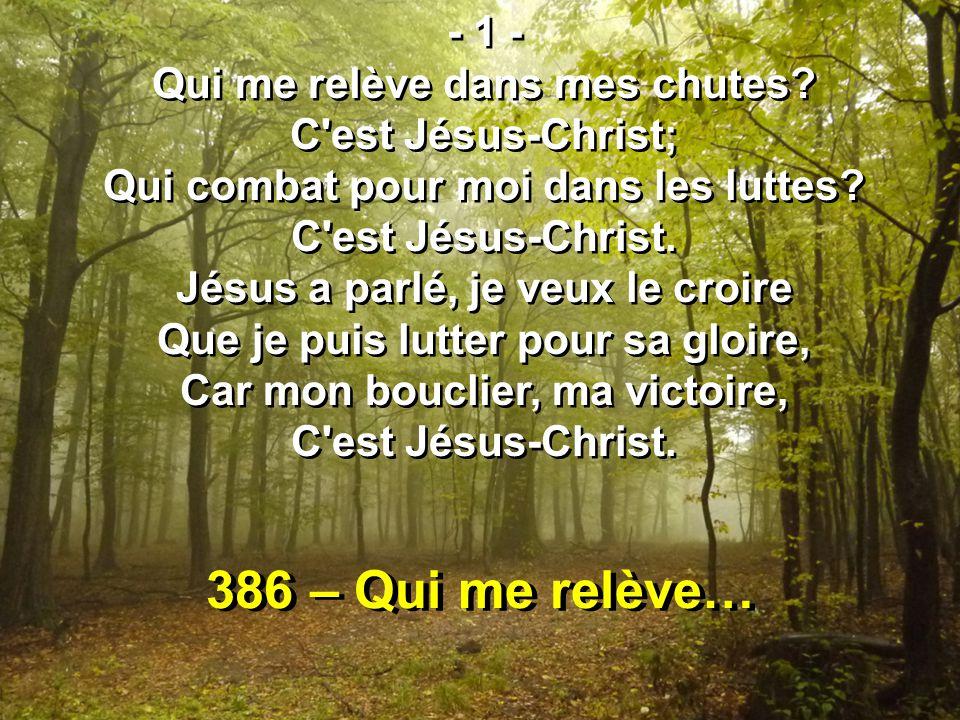 386 – Qui me relève… - 1 - Qui me relève dans mes chutes.