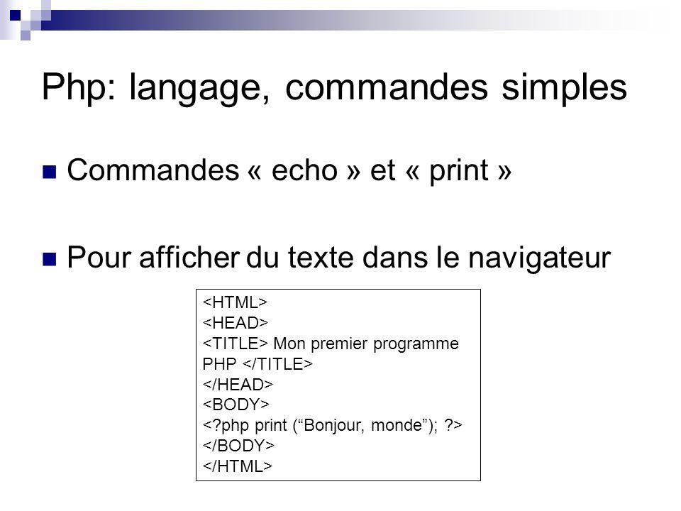 Php: langage, commandes simples Commandes « echo » et « print » Pour afficher du texte dans le navigateur Mon premier programme PHP