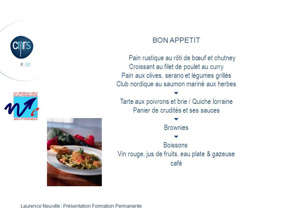 P. 06 BON APPETIT Pain rustique au rôti de bœuf et chutney Croissant au filet de poulet au curry Pain aux olives, serano et légumes grillés Club nordi