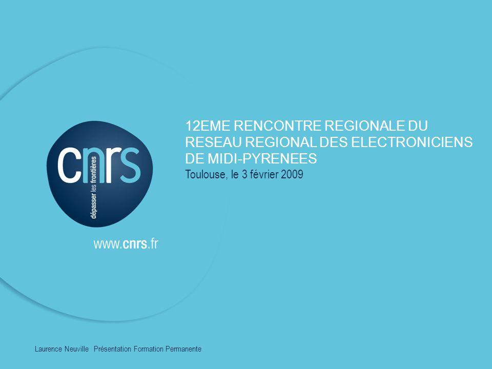 12EME RENCONTRE REGIONALE DU RESEAU REGIONAL DES ELECTRONICIENS DE MIDI-PYRENEES Toulouse, le 3 février 2009 Laurence Neuville l Présentation Formation Permanente