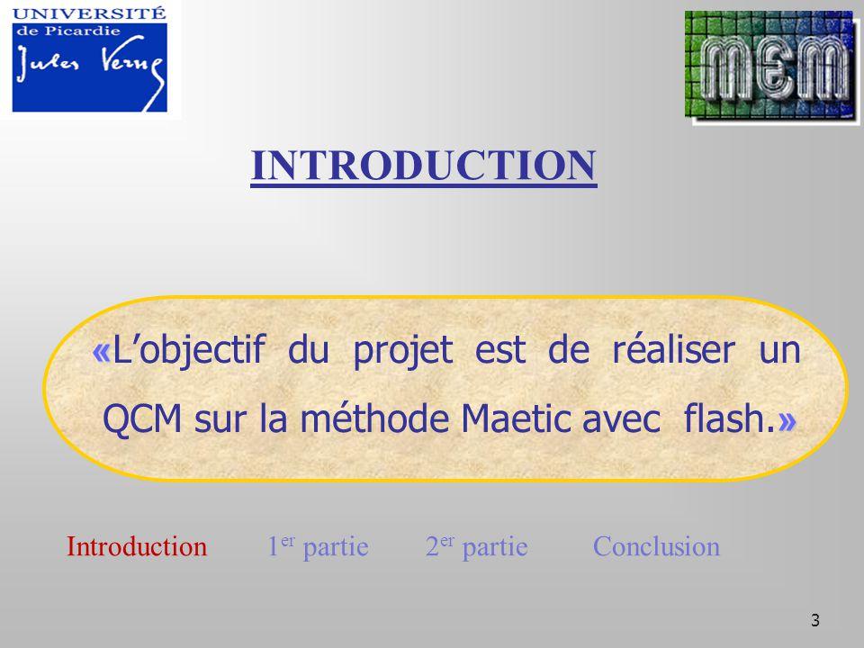 3 « » « L'objectif du projet est de réaliser un QCM sur la méthode Maetic avec flash.