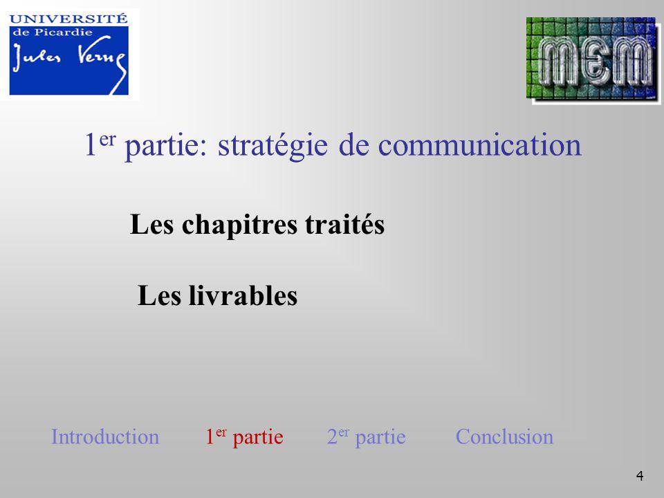 4 1 er partie: stratégie de communication Les chapitres traités Les livrables Introduction 1 er partie 2 er partie Conclusion
