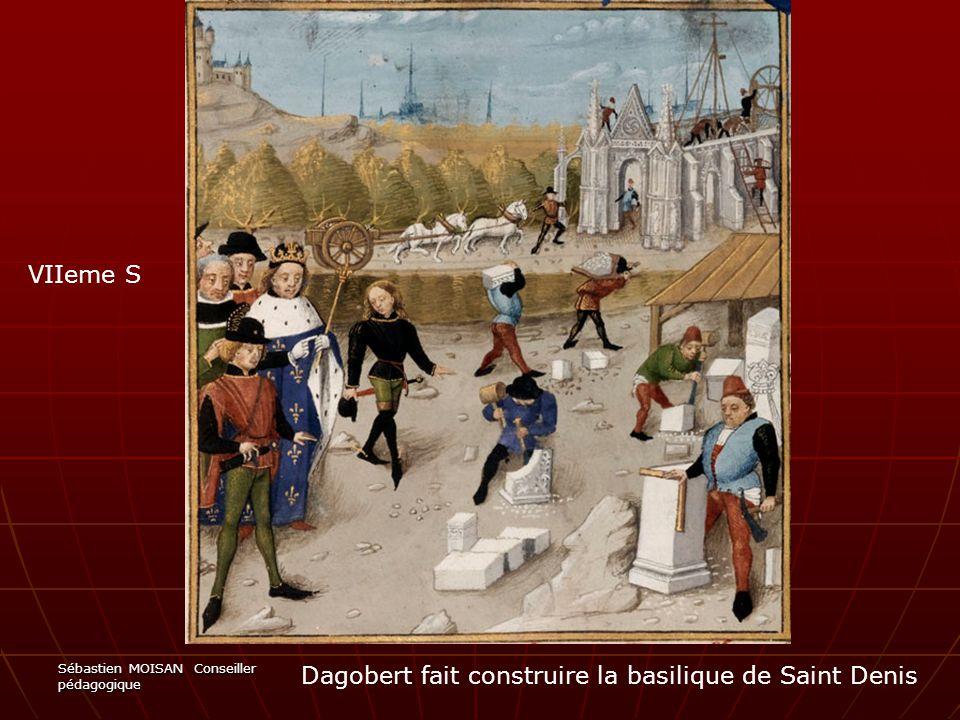 Sébastien MOISAN Conseiller pédagogique Dagobert fait construire la basilique de Saint Denis VIIeme S