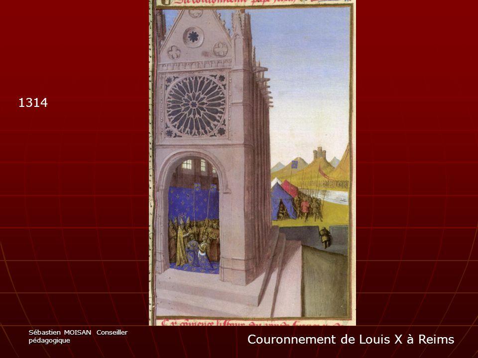 Sébastien MOISAN Conseiller pédagogique Couronnement de Louis X à Reims 1314