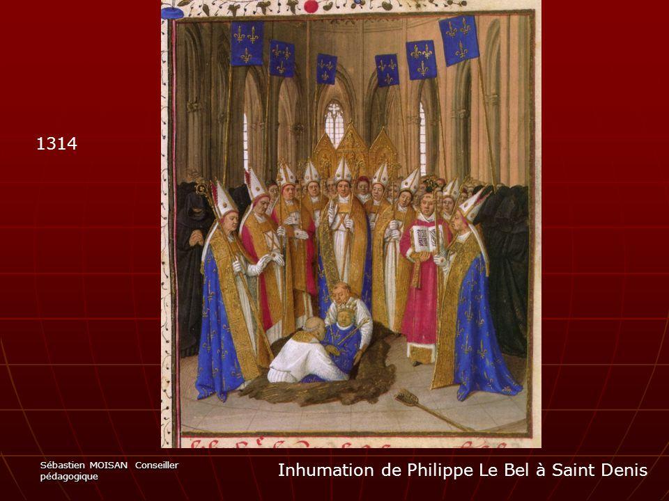 Sébastien MOISAN Conseiller pédagogique Inhumation de Philippe Le Bel à Saint Denis 1314