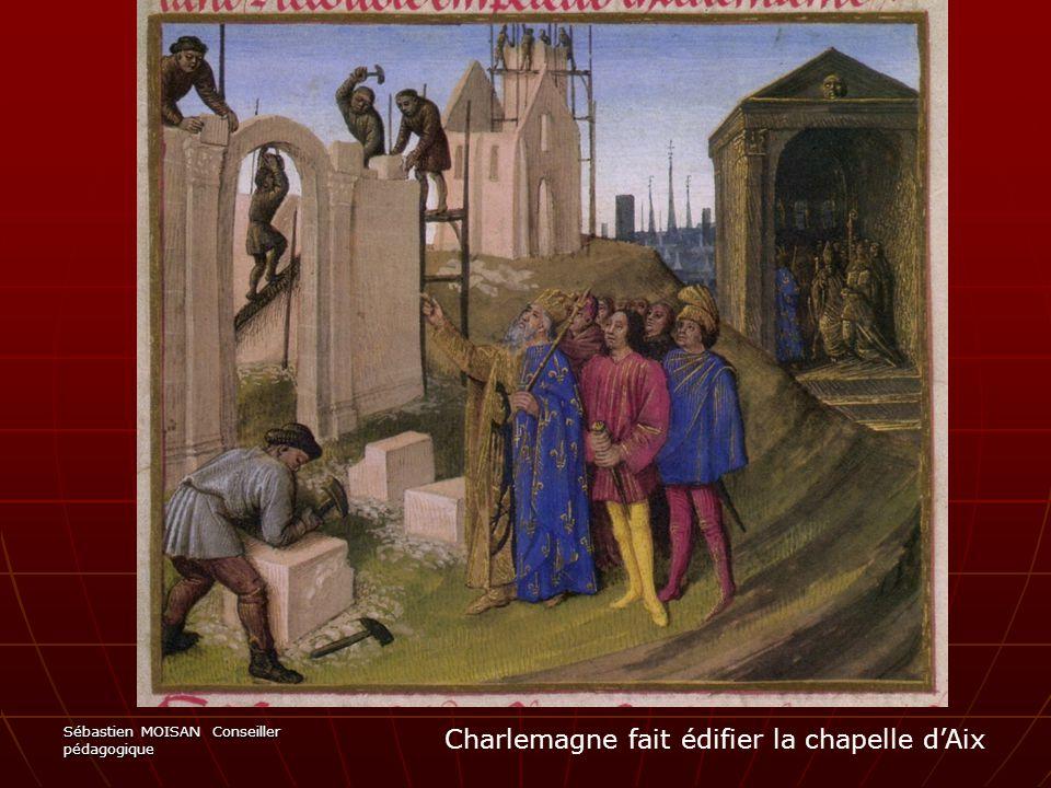 Sébastien MOISAN Conseiller pédagogique Charlemagne fait édifier la chapelle d'Aix