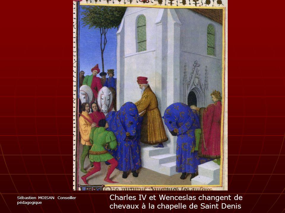Sébastien MOISAN Conseiller pédagogique Charles IV et Wenceslas changent de chevaux à la chapelle de Saint Denis