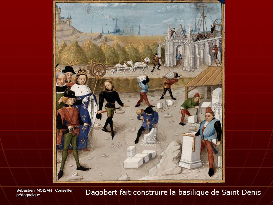 Sébastien MOISAN Conseiller pédagogique Dagobert fait construire la basilique de Saint Denis