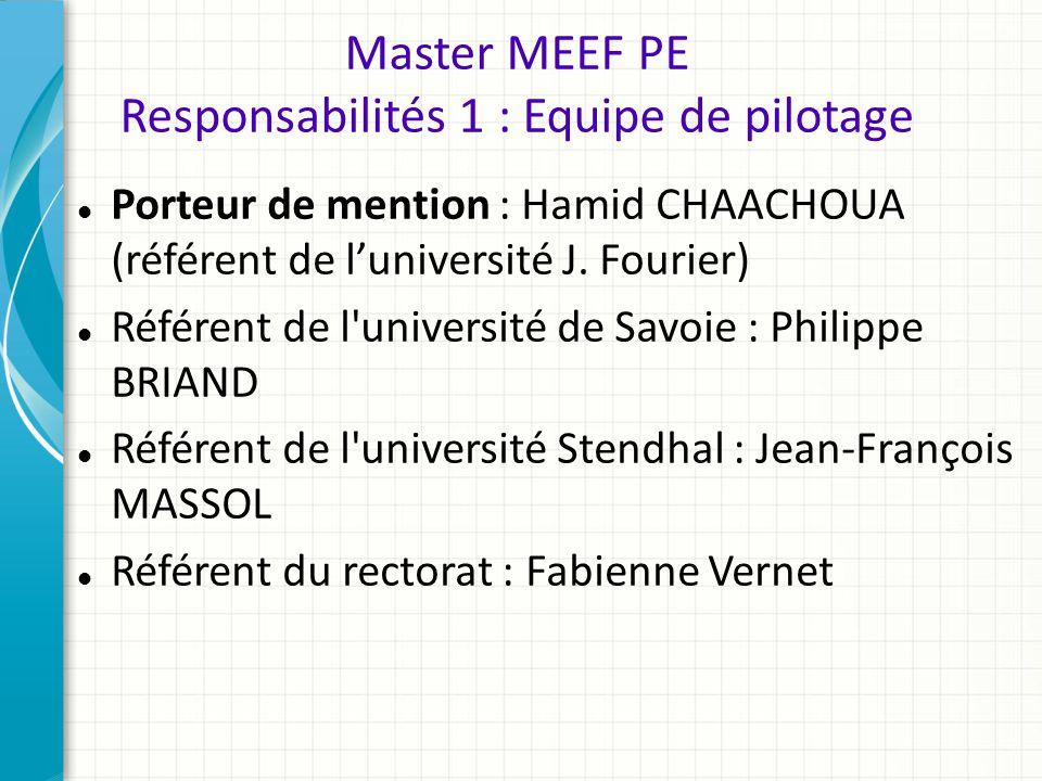 Master MEEF PE Responsabilités 1 : Equipe de pilotage Porteur de mention : Hamid CHAACHOUA (référent de l'université J. Fourier) Référent de l'univers