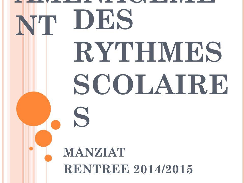 DES RYTHMES SCOLAIRE S MANZIAT RENTREE 2014/2015 AMENAGEME NT