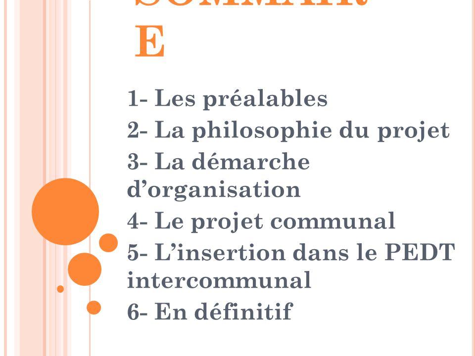 SOMMAIR E 1- Les préalables 2- La philosophie du projet 3- La démarche d'organisation 4- Le projet communal 5- L'insertion dans le PEDT intercommunal