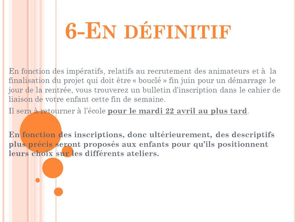 6-E N DÉFINITIF En fonction des impératifs, relatifs au recrutement des animateurs et à la finalisation du projet qui doit être « bouclé » fin juin po