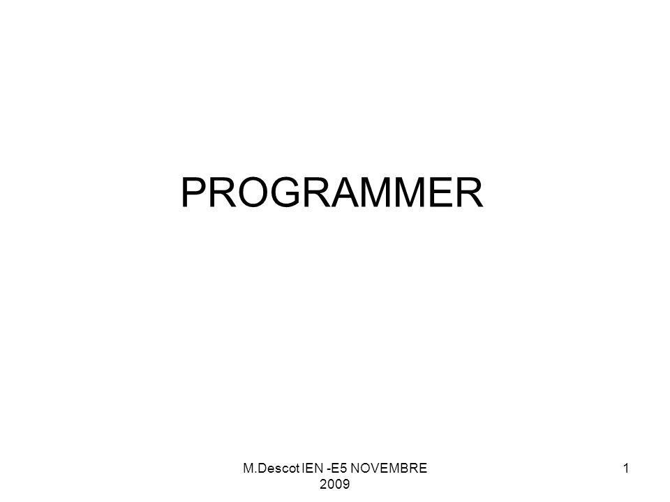 M.Descot IEN -E5 NOVEMBRE 2009 1 PROGRAMMER
