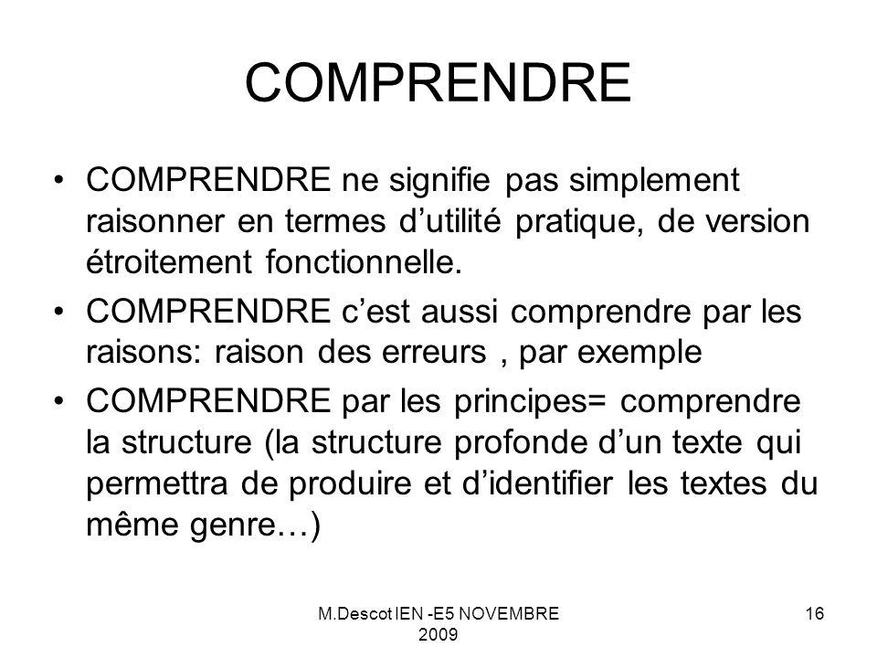M.Descot IEN -E5 NOVEMBRE 2009 16 COMPRENDRE COMPRENDRE ne signifie pas simplement raisonner en termes d'utilité pratique, de version étroitement fonctionnelle.