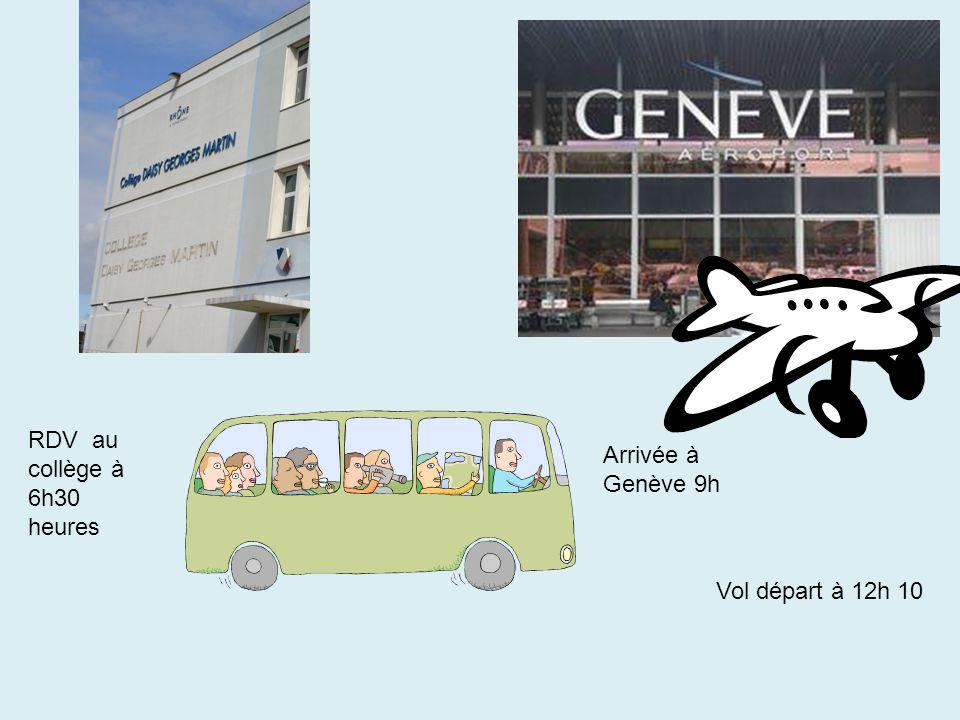 RDV au collège à 6h30 heures Arrivée à Genève 9h Vol départ à 12h 10