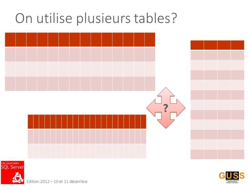 Edition 2012 – 10 et 11 décembre On utilise plusieurs tables? ? ?
