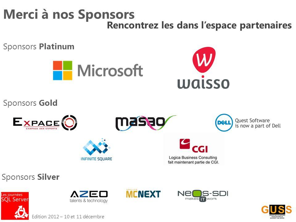 Edition 2012 – 10 et 11 décembre Merci à nos Sponsors Rencontrez les dans l'espace partenaires Sponsors Platinum Sponsors Gold Sponsors Silver