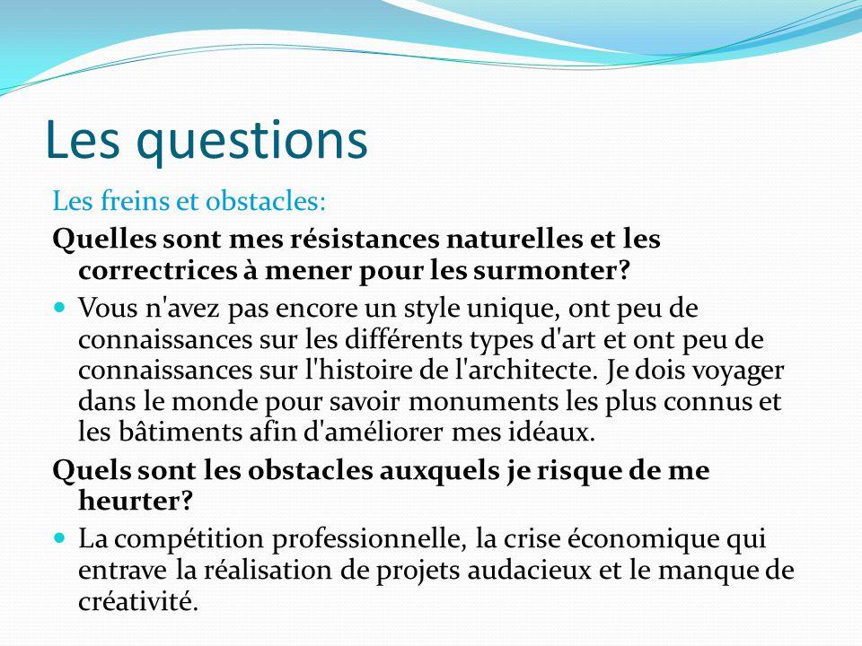 Les questions Les freins et obstacles: Quelles sont mes résistances naturelles et les correctrices à mener pour les surmonter.