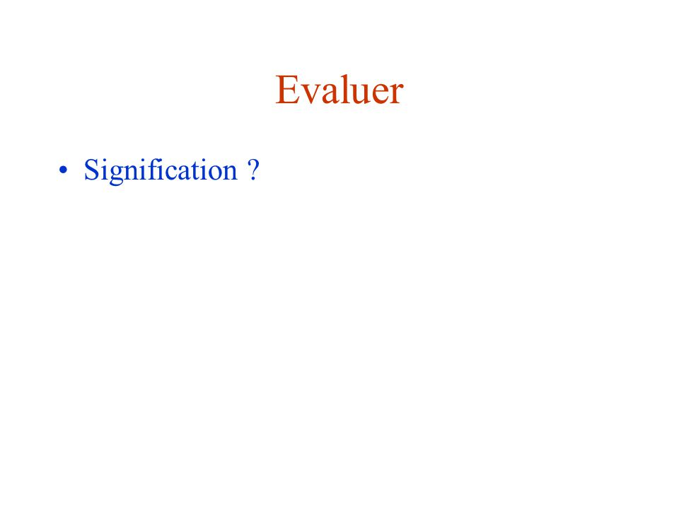 Evaluer Signification ?