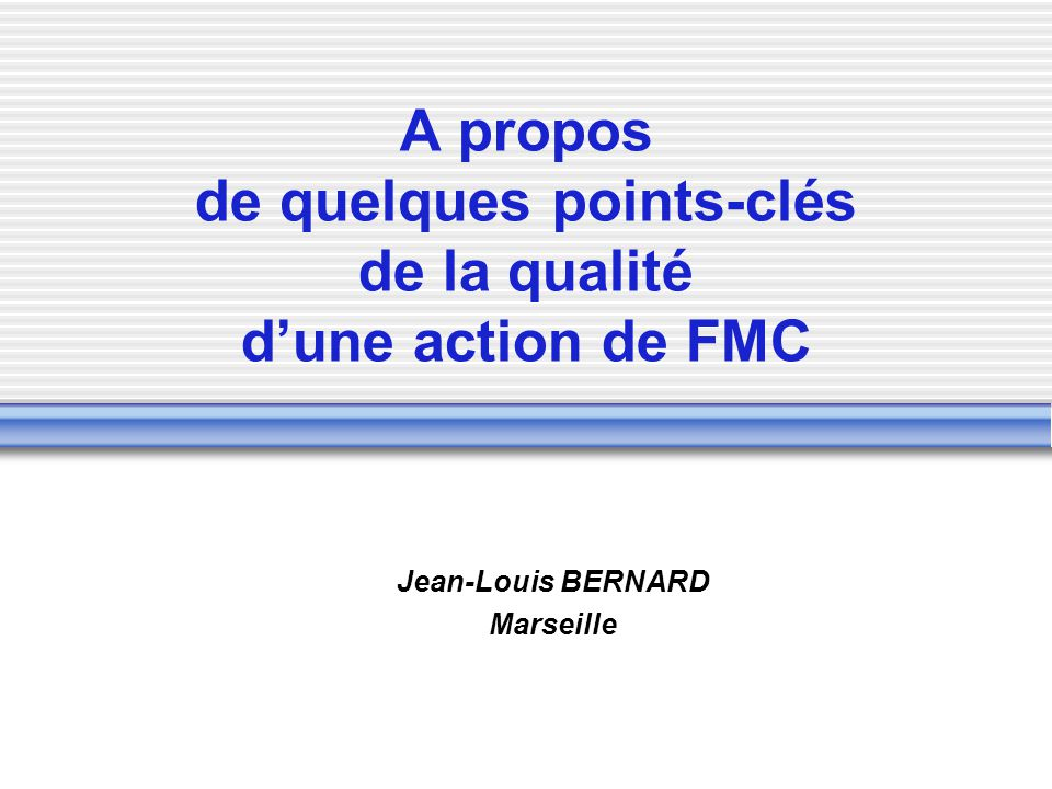 A propos de quelques points-clés de la qualité d'une action de FMC Jean-Louis BERNARD Marseille