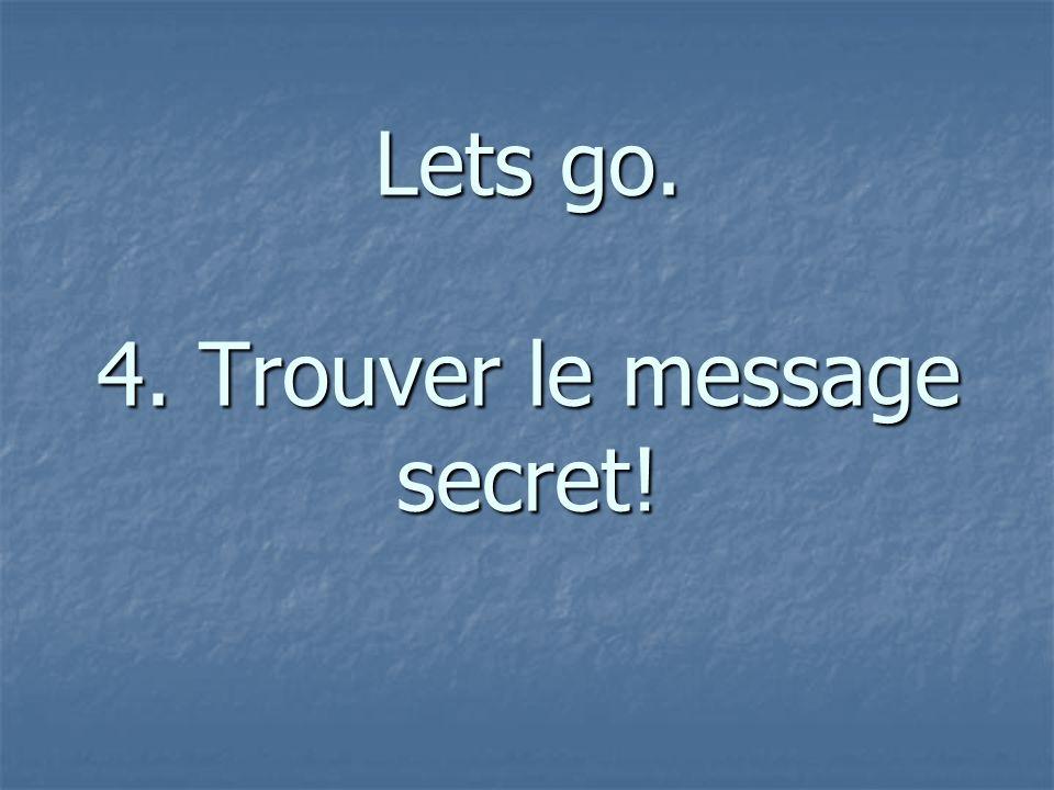 Lets go. 4. Trouver le message secret!