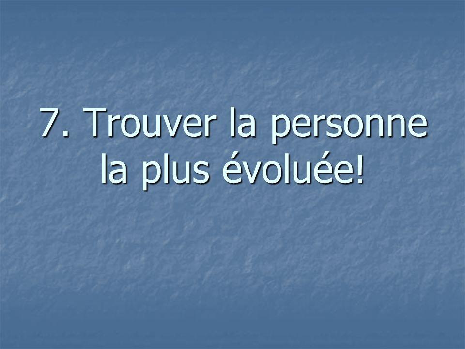 7. Trouver la personne la plus évoluée!