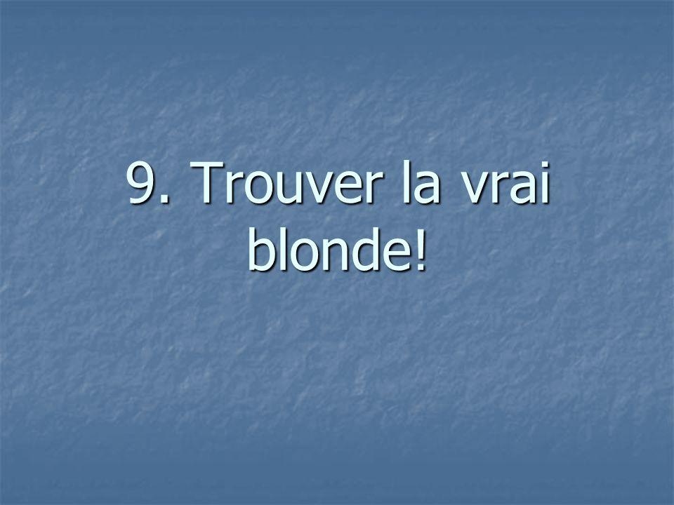 9. Trouver la vrai blonde!