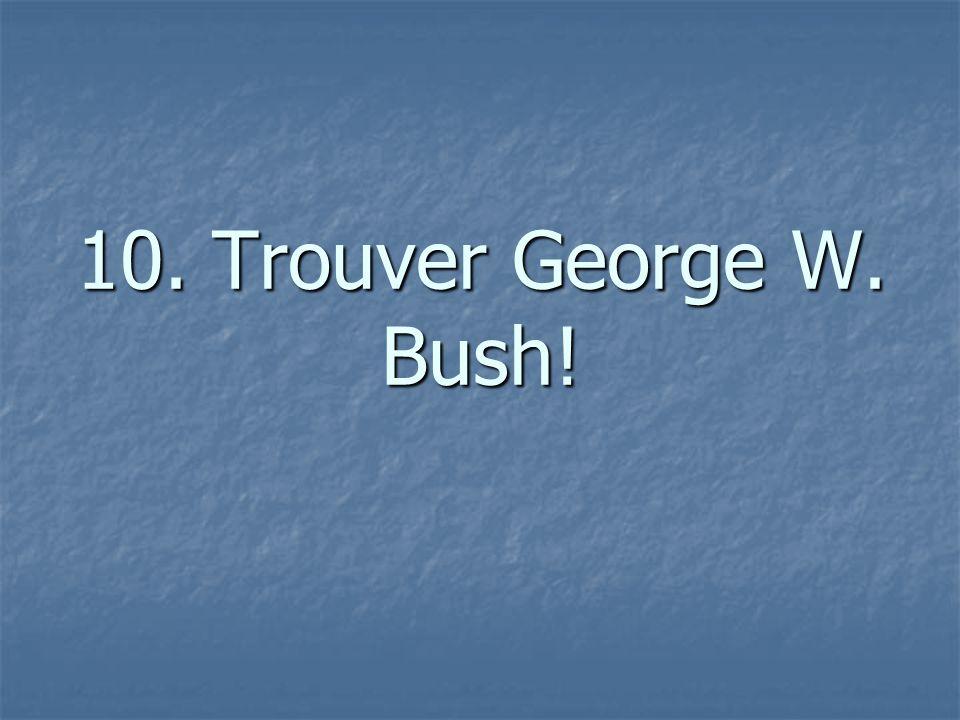 10. Trouver George W. Bush!