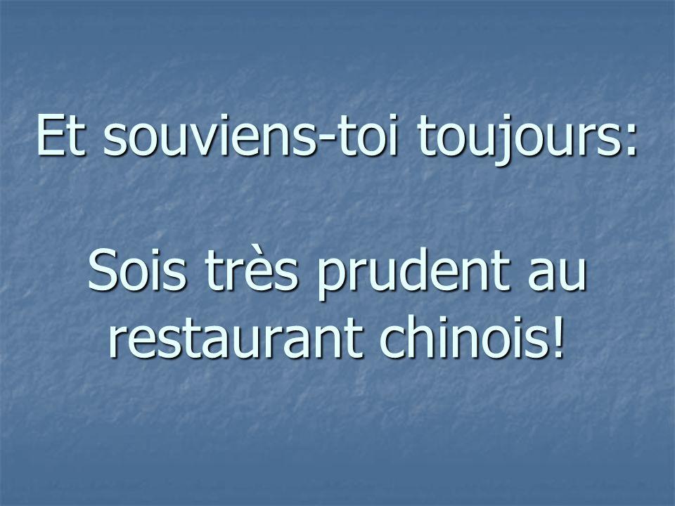 Et souviens-toi toujours: Sois très prudent au restaurant chinois!