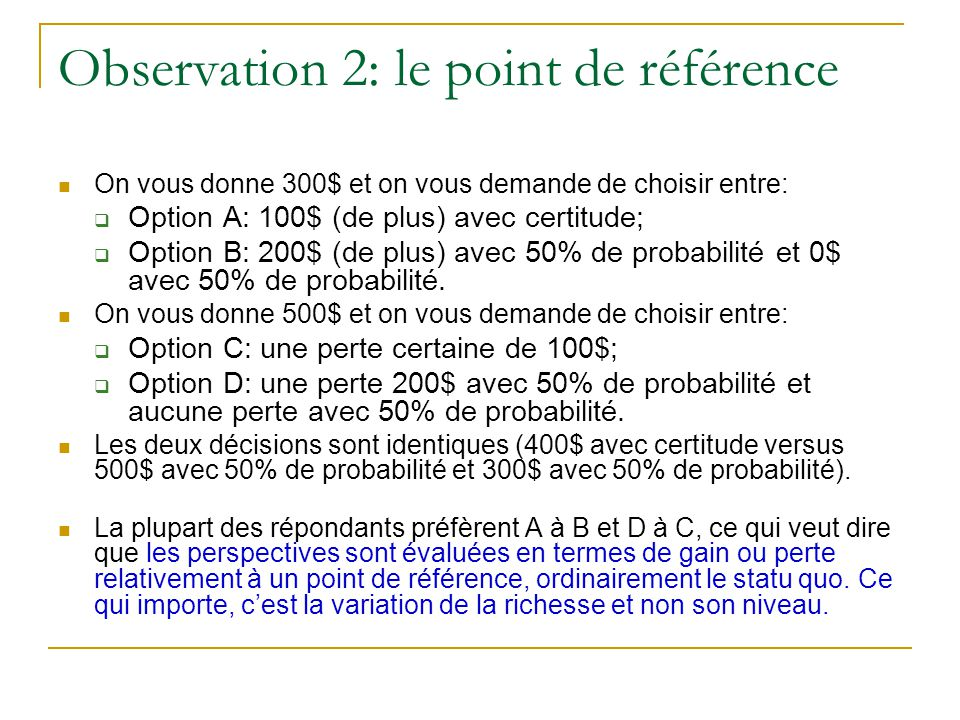 Observation 2: le point de référence On vous donne 300$ et on vous demande de choisir entre:  Option A: 100$ (de plus) avec certitude;  Option B: 20