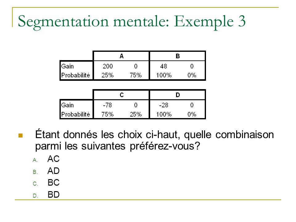 Segmentation mentale: Exemple 3 Étant donnés les choix ci-haut, quelle combinaison parmi les suivantes préférez-vous? A. AC B. AD C. BC D. BD