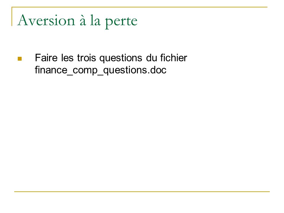 Aversion à la perte Faire les trois questions du fichier finance_comp_questions.doc