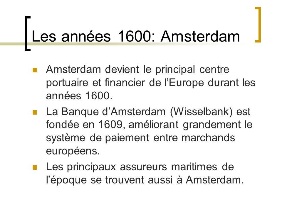 Les années 1600: Amsterdam Amsterdam devient le principal centre portuaire et financier de l'Europe durant les années 1600.