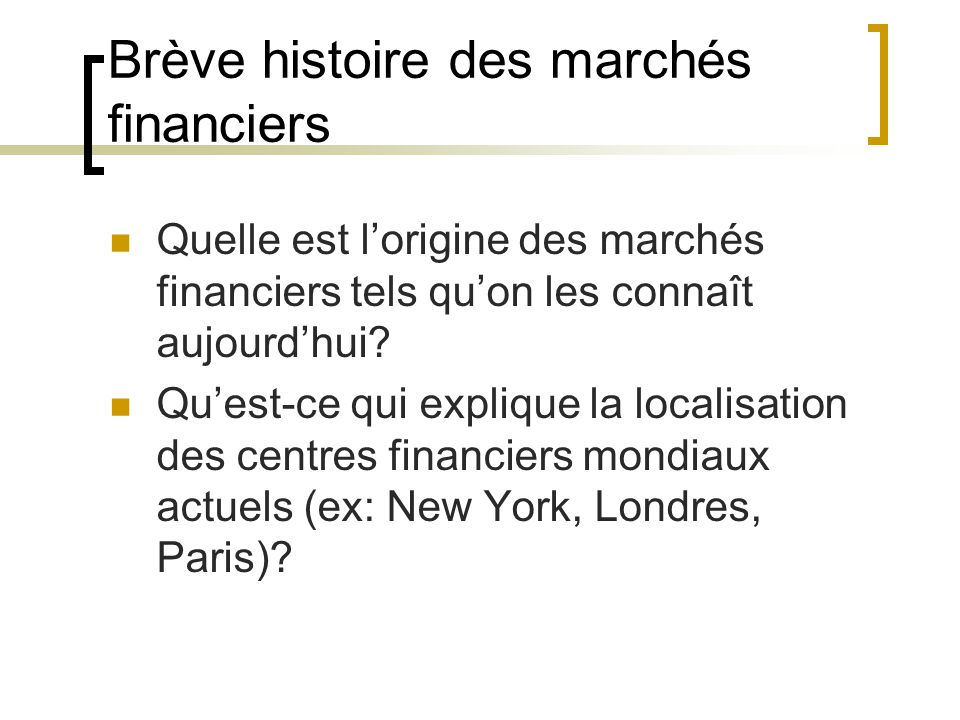 Brève histoire des marchés financiers Quelle est l'origine des marchés financiers tels qu'on les connaît aujourd'hui.