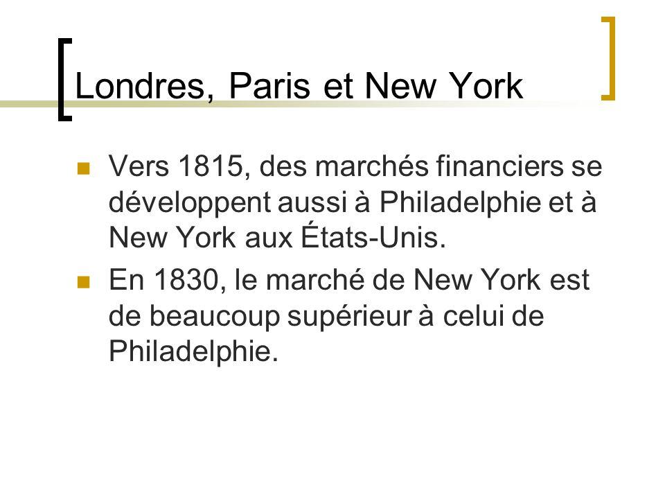 Londres, Paris et New York Vers 1815, des marchés financiers se développent aussi à Philadelphie et à New York aux États-Unis.