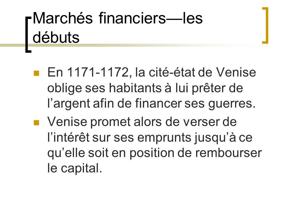 Marchés financiers—les débuts En 1171-1172, la cité-état de Venise oblige ses habitants à lui prêter de l'argent afin de financer ses guerres.