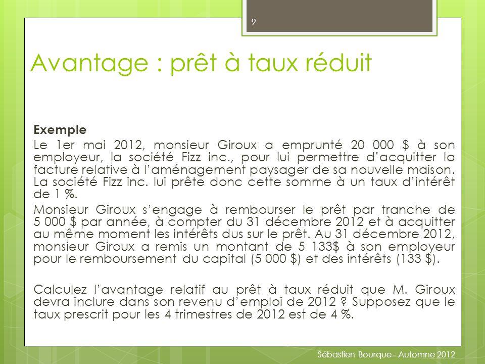 Exemple Le 1er mai 2012, monsieur Giroux a emprunté 20 000 $ à son employeur, la société Fizz inc., pour lui permettre d'acquitter la facture relative à l'aménagement paysager de sa nouvelle maison.
