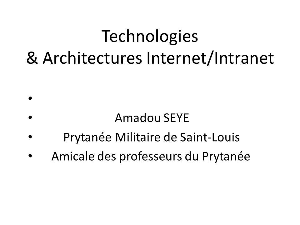 Technologies & Architectures Internet/Intranet Amadou SEYE Prytanée Militaire de Saint-Louis Amicale des professeurs du Prytanée