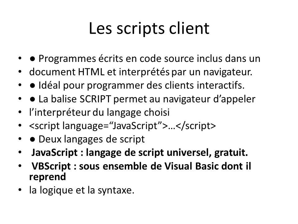 Les scripts client ● Programmes écrits en code source inclus dans un document HTML et interprétés par un navigateur. ● Idéal pour programmer des clien