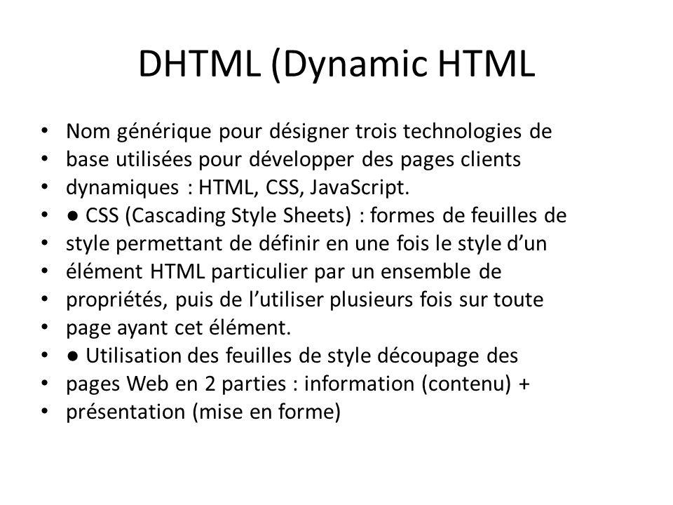 DHTML (Dynamic HTML Nom générique pour désigner trois technologies de base utilisées pour développer des pages clients dynamiques : HTML, CSS, JavaScr
